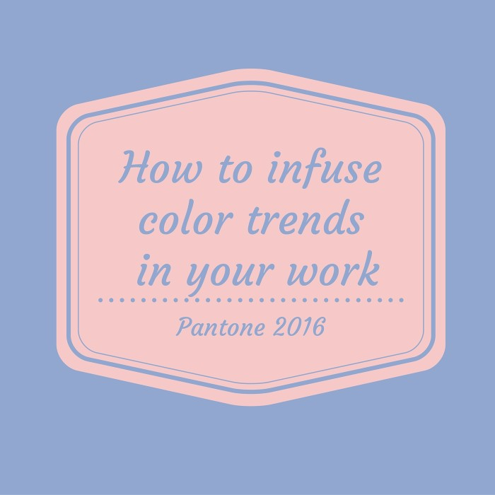 Infusing color trends in your work
